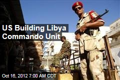 US Building Libya Commando Unit