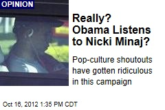 Really? Obama Listens to Nicki Minaj?