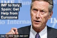 IMF to Italy, Spain: Get Help from Eurozone