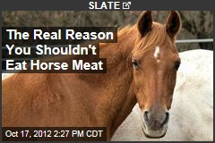 The Real Reason You Shouldn't Eat Horse Meat