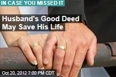 Husband's Good Deed May Save His Life