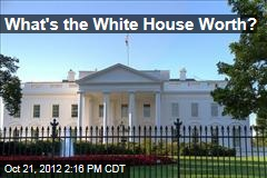 What's the White House Worth?