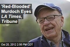 'Red-Blooded' Murdoch Eyes LA Times, Tribune