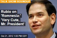 Rubio on &amp;#39;Romneysia:&amp;#39; &amp;#39;Very Cute, Mr. President&amp;#39;