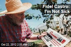 Fidel Castro: I'm Not Sick