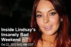 Inside Lindsay's Insanely Bad Weekend