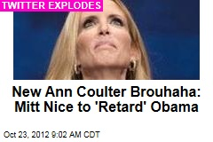 New Ann Coulter Brouhaha: Mitt Nice to &amp;#39;Retard&amp;#39; Obama