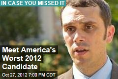 Meet America&amp;#39;s Worst 2012 Candidate