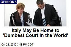 Italy May Be Home to 'Dumbest Court in the World'