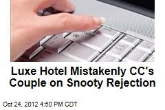 Luxe Hotel Mistakenly CC's Couple on Snooty Rejection