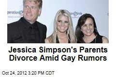 Jessica Simpson's Parents Divorce Amid Gay Rumors