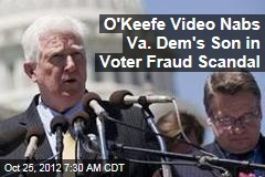 O'Keefe Video Nabs Va. Dem's Son in Voter Fraud Scandal