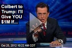 Colbert to Trump: I&amp;#39;ll Give YOU $1M If...