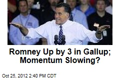Romney Up by 3 in Gallup; Momentum Slowing?