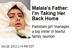 Malala's Father: I'm Taking Her Back Home