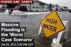 Massive Flooding Is the 'Worst Case Scenario'