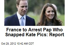 France to Arrest Pap Who Snapped Kate Pics: Report