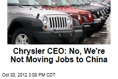 Chrysler CEO: No, We&amp;#39;re Not Moving Jobs to China