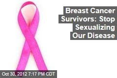 Breast Cancer Survivors: Stop Sexualizing Our Disease
