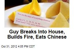 Guy Breaks Into House, Builds Fire, Eats Chinese