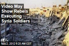 Video May Show Rebels Executing Syria Soldiers