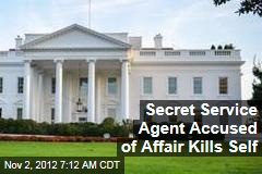Secret Service Agent Accused of Affair Kills Self