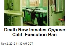 Death Row Inmates Oppose Calif. Execution Ban