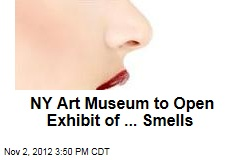 NY Art Museum to Open Exhibit of ... Smells