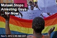 Malawi Stops Arresting Gays ... for Now