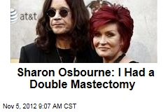 Sharon Osbourne: I Had a Double Mastectomy