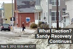 What Election? Sandy Recovery Continues