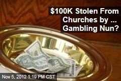 $100K Stolen From Churches by ... Gambling Nun?