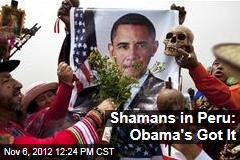 Shamans in Peru: Obama's Got It