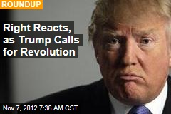 Right Reacts, as Trump Calls for Revolution