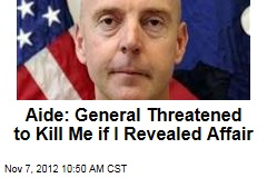Aide: General Threatened to Kill Me if I Revealed Affair