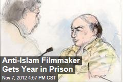 Anti-Islam Filmmaker Gets Year in Prison