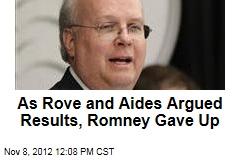 As Rove and Aides Argued Results, Romney Gave Up