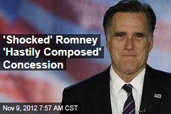 'Shocked' Romney 'Hastily Composed' Concession