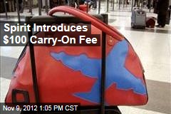 Spirit Introduces $100 Carry-On Fee