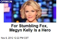 For Stumbling Fox, Megyn Kelly Is a Hero