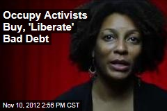 Occupy Activists Buy, &amp;#39;Liberate&amp;#39; Bad Debt