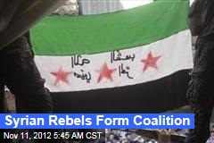 Syrian Rebels Form Coalition
