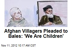 Afghan Villagers Pleaded to Bales: &amp;#39;We Are Children&amp;#39;