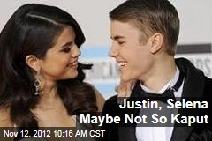 Justin, Selena Maybe Not So Kaput