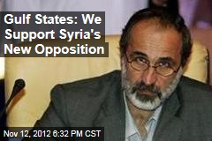 Gulf States: We Support Syria&amp;#39;s New Opposition