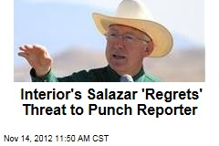 Interior's Salazar 'Regrets' Threat to Punch Reporter