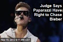 Judge Says Paparazzi Have Right to Chase Bieber
