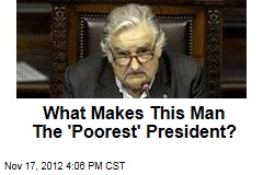 What Makes This Man The &amp;#39;Poorest&amp;#39; President?