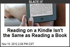 Reading on a Kindle Isn&amp;#39;t the Same as Reading a Book