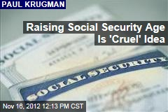 Raising Social Security Age Is &amp;#39;Cruel&amp;#39; Idea